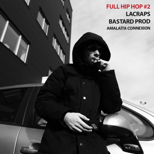 FULL HIP HOP #2 : LACRAPS + BASTARD PROD + AMALAÏTA CONNEXION